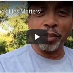 (Video) Black Lies Matter!
