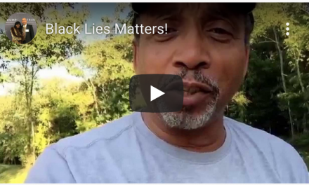 (Video) Black Lies Matter!