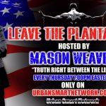 (Video) Leave The Plantation Explained